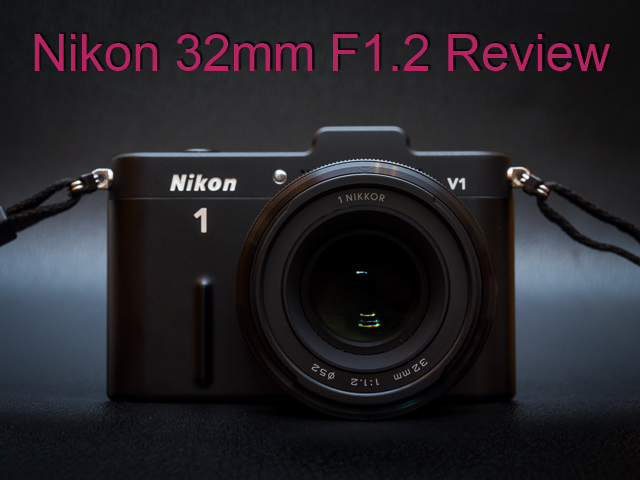 Nikon 1 Nikkor 32mm F1.2 Review